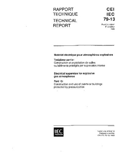 Download IEC/TR 60079-13 Ed. 1.0 b:1982, Electrical apparatus for explosive gas atmosphere - Part 13: Construction and use of rooms or buildings protected by pressurization pdf epub