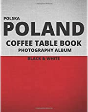 Poland: A Beautiful Coffee Table Book Travel Tour Rough Guide, Photobook Album and Photography Journal. Polish Black & White Edition.