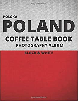 Poland A Beautiful Coffee Table Book Travel Tour Rough Guide Photobook Album And Photography Journal Polish Black White Edition Book Studio Coffee Table 9798643292135 Amazon Com Books