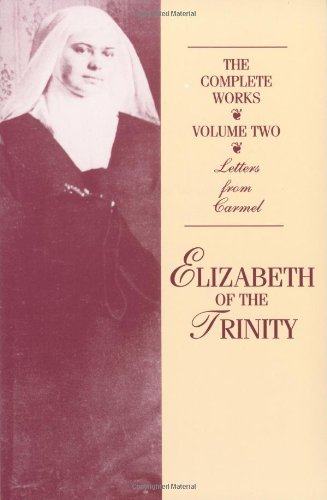 The Complete Works of Elizabeth of the Trinity, vol. 2 (featuring Her Letters from Carmel) (Blessed Trinity Catholic)