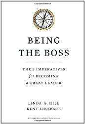 Being the Boss: The 3 Imperatives for Becoming a Great Leader 1st (first) Edition by Hill, Linda A., Lineback, Kent L. published by Harvard Business Review Press (2011)