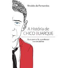 A história de Chico Buarque: Guia para o fã, o professor e o estudante