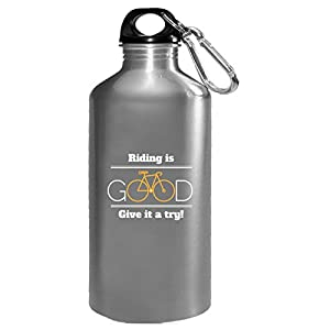 Riding Is Good Give It A Try Great Gift For Any Bycicle Fan - Water Bottle