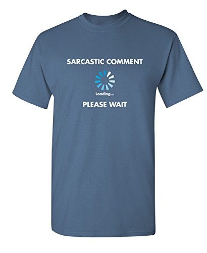 Sarcastic Comment Loading Funny Novelty Graphic Sarcastic T Shirt XL Dusk