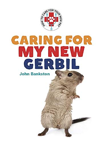 Caring for My New Gerbil (How to Care for Your New - Care Gerbil