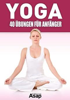 yoga 40 bungen f r anf nger german edition kindle. Black Bedroom Furniture Sets. Home Design Ideas