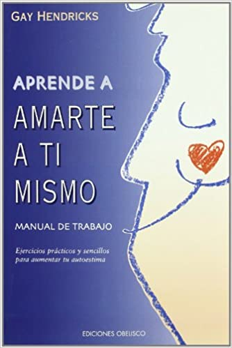 Aprende a amarte -Manual de trabajo- NUEVA CONSCIENCIA: Amazon.es: GAY HENDRICKS: Libros