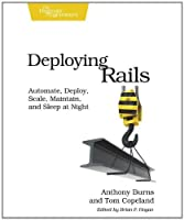 Deploying Rails: Automate, Deploy, Scale, Maintain, and Sleep at Night