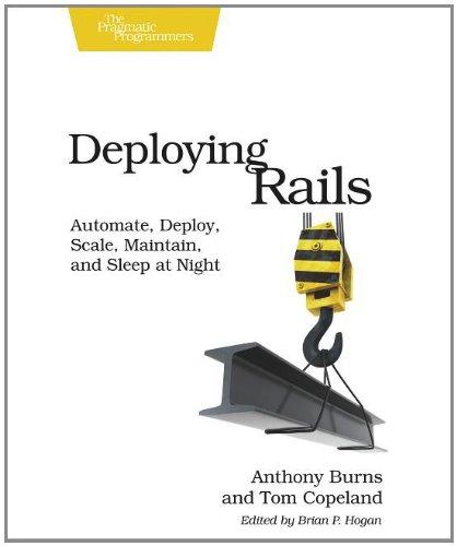 Deploying Rails: Automate, Deploy, Scale, Maintain, and Sleep at Night by Anthony Burns , Tom Copeland, Publisher : Pragmatic Bookshelf
