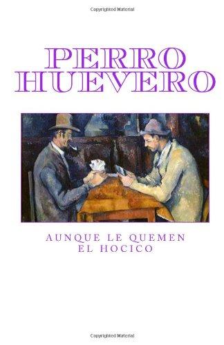 Descargar Libro Perro Huevero: Aunque Le Quemen El Hocico Juan C. Valerio