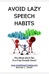 AVOID LAZY SPEECH HABITS:One-Minute Quick Tips To A Crisp Powerful Sound Kindle Edition