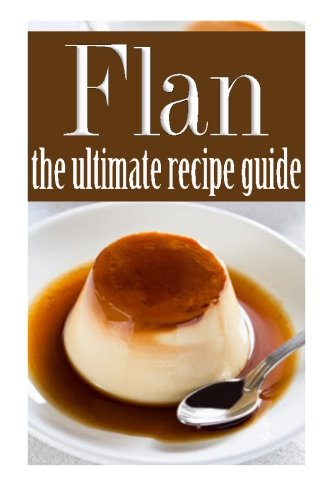Flan – The Ultimate Recipe Guide