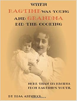 When Ragtime Was Young and Grandma Did the Cooking