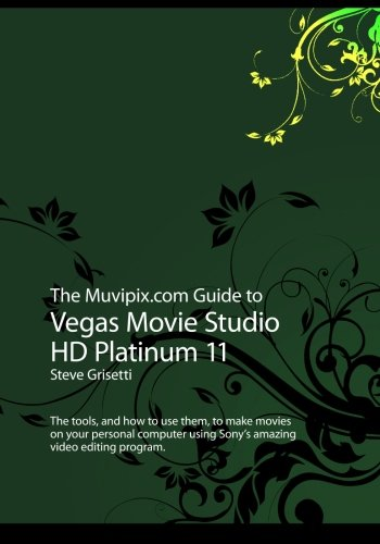 Read Online The Muvipix.com Guide to Vegas Movie Studio HD Platinum 11 pdf