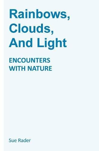 Download Rainbows, Clouds, And Light: Encounters With Nature PDF