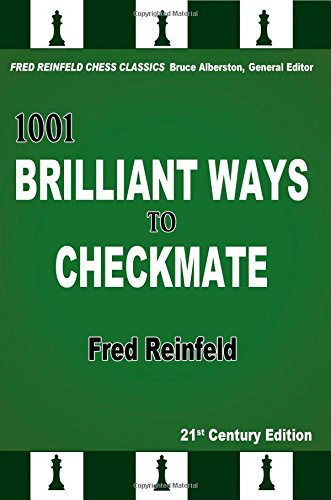 Brilliant Chess (1001 Brilliant Ways to Checkmate, 21st Century Edition (Fred Reinfeld Chess Classics))