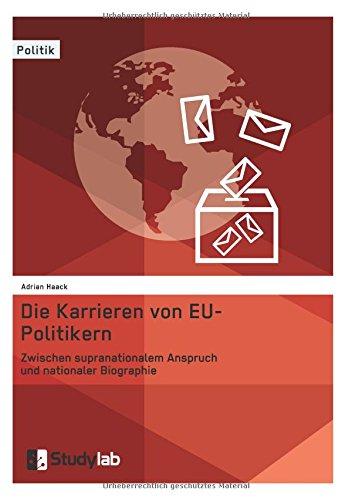 Read Online Die Karrieren Von Eu-Politikern. Zwischen Supranationalem Anspruch Und Nationaler Biographie (German Edition) PDF