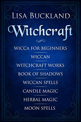 Witchcraft: Wicca for Beginners, Wiccan, Witchcraft Works, Book of Shadows, Wiccan Spells, Candle Magic, Herbal Magic, Moon Spells by Independently published