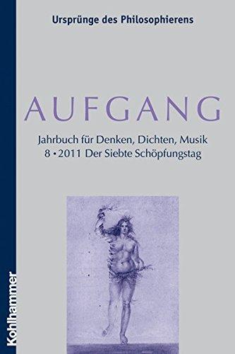 AUFGANG. Band 8 (2011): Der Siebte Schöpfungstag (AUFGANG. Jahrbuch für Denken, Dichten, Musik)