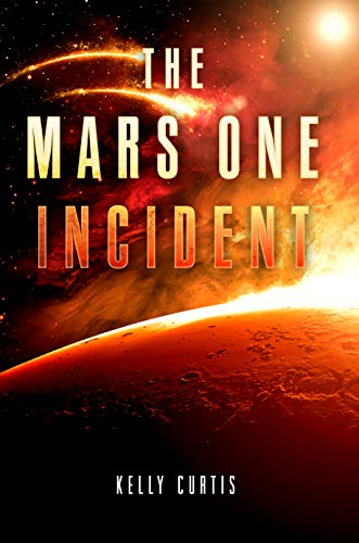 The Mars One Incident by Kelly Curtis