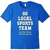 Go Local Sports Team T-Shirt Sarcastic funny Fan Tshirt
