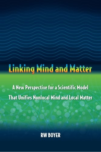 Linking Mind And Matter  A New Perspective For A Scientific Model That Unifies Nonlocal Mind And Local Matter