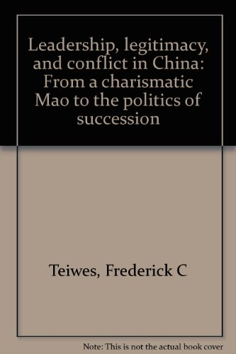 Leadership, Legitimacy, and Conflict in China: From a Charismatic Mao to the Politics of Succession