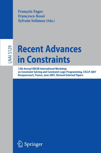 Recent Advances in Constraints: 12th Annual ERCIM International Workshop on Constraint Solving and Contraint Logic Programming, CSCLP 2007 ... Papers (Lecture Notes in Computer Science)