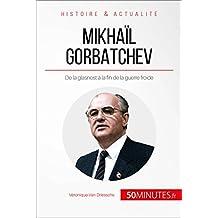 Mikhaïl Gorbatchev: De la glasnost à la fin de la guerre froide (Grandes Personnalités t. 16) (French Edition)