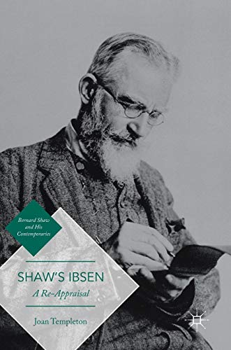 (Shaw's Ibsen: A Re-Appraisal (Bernard Shaw and His Contemporaries))