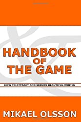 Handbook of The Game: How to Attract and Seduce Beautiful Women