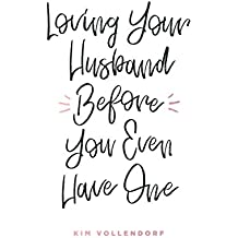 Loving Your Husband Before You Even Have One