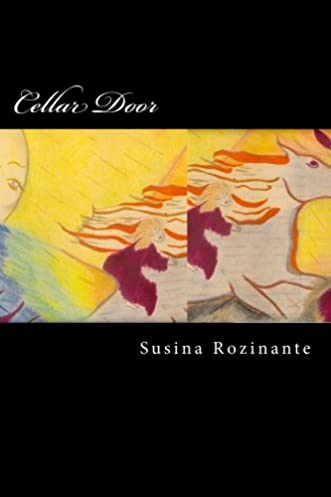 Amazon.com Cellar Door Book III in the series In This World of the Dissolution of Forms (9781519586872) Susina Rozinante Books  sc 1 st  Amazon.com & Amazon.com: Cellar Door: Book III in the series In This World of the ...