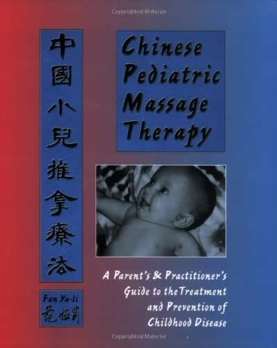 Chinese Pediatric Massage Therapy: A Parent's and Practitioner's Guide to the Treatment and Prevention of Childhood Disease