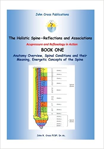 The Holistic Spine - Associations and Reflections: Acupressure and Reflexology in Action (Book One)