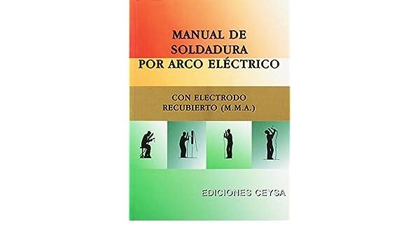 Manual de soldadura por arco eléctrico con electrodo recubierto (M.M.A): 9788486108090: Amazon.com: Books