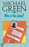 Who Is This Jesus? (Christian Classics) by Canon Michael Green (1991-03-07)