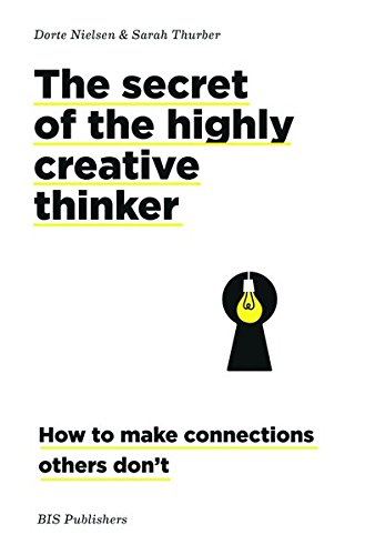 Download The Secret of the Highly Creative Thinker: How To Make Connections Others Don't PDF