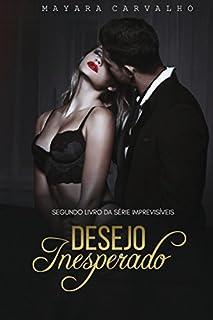 Desejo Inesperado (Imprevisíveis Livro 2)