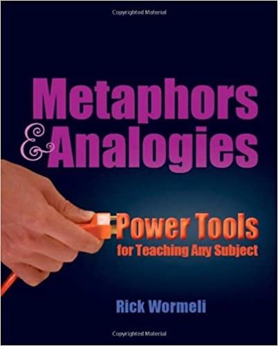 Metaphors Analogies Power Tools For Teaching Any Subject Rick