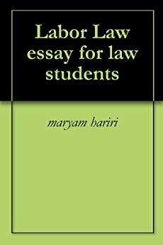 labor law essay Finding scholarly books and articles, primary law, and news related to all aspects of employment and labor law.
