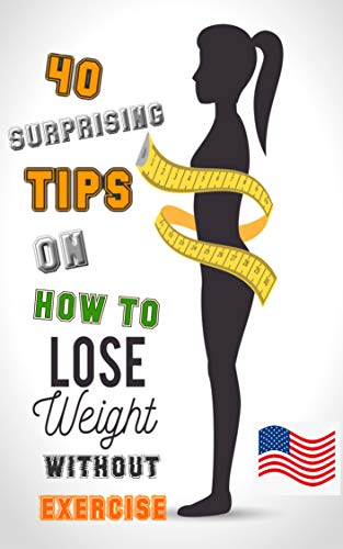 How To Lose Weight Without Exercise: 40 Surprising Ways to Lose Weight Without Exercise by [Gregory, Mandy]