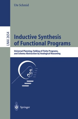 Inductive Synthesis of Functional Programs: Universal Planning, Folding of Finite Programs, and Schema Abstraction by Analogical Reasoning (Lecture Notes in Computer Science) by Springer