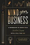 img - for Mind Your Business: A Workbook to Grow Your Creative Passion Into a Full-time Gig book / textbook / text book