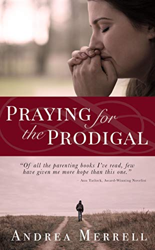 Book: Praying for the Prodigal - Encouragement and Practical Advice While Waiting for the Prodigal to Return by Andrea Merrell