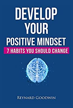 Develop Your Positive Mindset: 7 Habits You Should Change