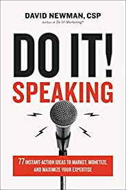 Do It! Speaking: 77 Instant-Action Ideas to Market, Monetize, and Maximize Your Expertise