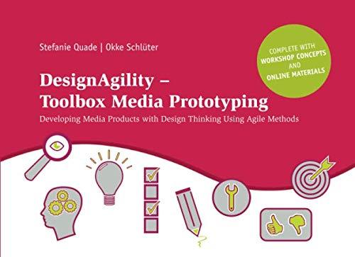 DesignAgility - Toolbox Media Prototyping: Developing Media Products with Design Thinking Using Agile Methods