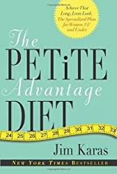 """The Petite Advantage Diet: Achieve That Long, Lean Look. The Specialized Plan for Women 5'4"""" and Under."""