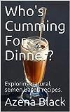 Who's Cumming For Dinner?: Exploring natural, semen